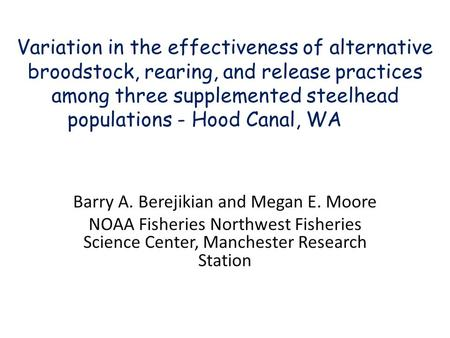 Variation in the effectiveness of alternative broodstock, rearing, and release practices among three supplemented steelhead populations - Hood Canal, WA.