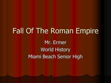 Fall Of The Roman Empire Mr. Ermer World History Miami Beach Senior High.