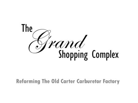 Reforming The Old Carter Carburetor Factory The Grand Shopping Complex Grand The Shopping Complex.
