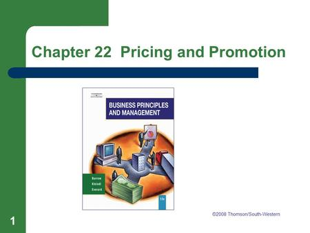 Chapter 22 Pricing and Promotion 1 Chapter 22 Pricing and Promotion ©2008 Thomson/South-Western.