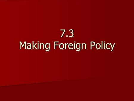 7.3 Making Foreign Policy. The Pres. & Foreign Policy The Pres. & Foreign Policy –Primary goal is national security  Other goals of gov't can't happen.