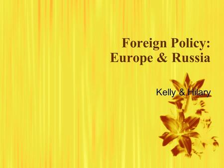Foreign Policy: Europe & Russia Kelly & Hilary.  Definition: policy pursued by a nation in its dealing with other nations, designed to achieve national.
