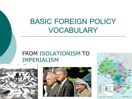BASIC FOREIGN POLICY VOCABULARY FROM ISOLATIONISM TO IMPERIALISM.