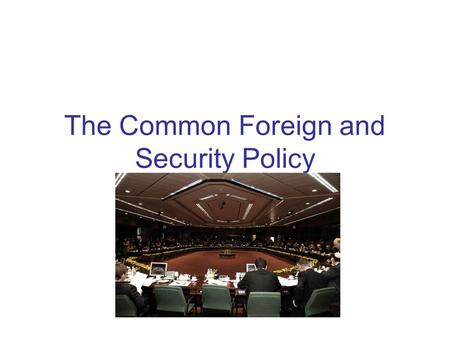 The Common Foreign and Security Policy. The developments leading up to the formulation of a CFSP The European Political Cooperation (EPC)- 1970; institutional.