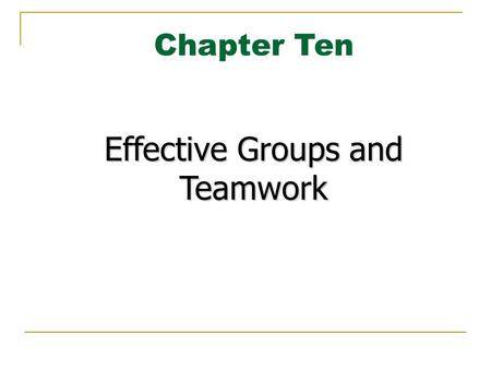 Chapter Ten Effective Groups and Teamwork. 10-1a Fundamentals of Group Behavior Formal and Informal Groups Functions of Formal Groups The Group Development.
