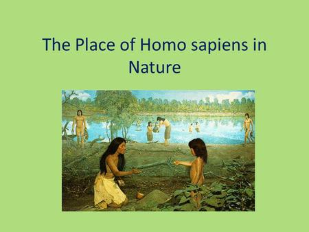 The Place of Homo sapiens in Nature. Evolution Charles Darwin (1809-1882) Developed the theory of evolution while traveling on the Beagle in the Galapagos.