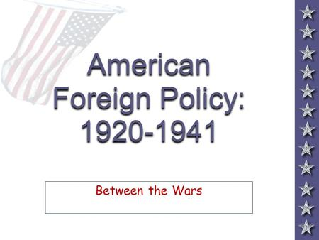 American Foreign Policy: 1920-1941 Between the Wars.