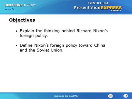 Chapter 25 Section 1 The Cold War Begins Section 5 Nixon and the Cold War Explain the thinking behind Richard Nixon's foreign policy. Define Nixon's foreign.