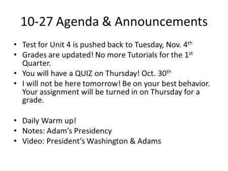 10-27 Agenda & Announcements Test for Unit 4 is pushed back to Tuesday, Nov. 4 th Grades are updated! No more Tutorials for the 1 st Quarter. You will.