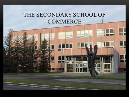THE SECONDARY SCHOOL OF COMMERCE. The Secondary School of Commerce in Most was established in 1993 and it is a school of refional sphere of activity with.