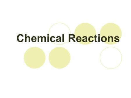 Chemical Reactions. 7.1 DESCRIBING REACTIONS Changes in Substances Physical change – altered appearance but same composition  Water to steam  Glass.