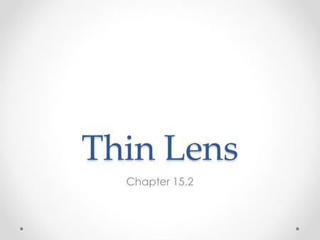 Thin Lens Chapter 15.2. Bending of Light Any transparent object that is curved with affect the path of light rays. Ex: o Glass bottle full of water will.