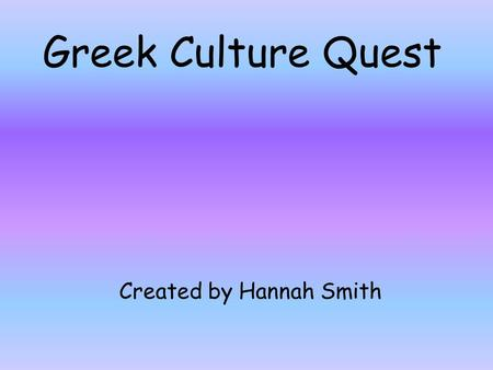 Greek Culture Quest Created by Hannah Smith. Ancient Greek Art, Architecture, and Writing Doric: This style is very sturdy and has a plain top. The Doric.