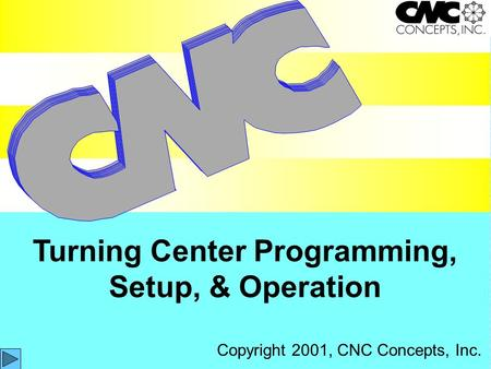 Delay Turning Center Programming, Setup, & Operation Copyright 2001, CNC Concepts, Inc.