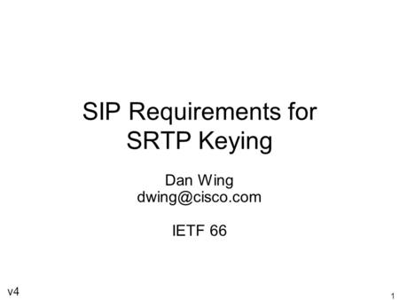 1 SIP Requirements for SRTP Keying Dan Wing IETF 66 v4.