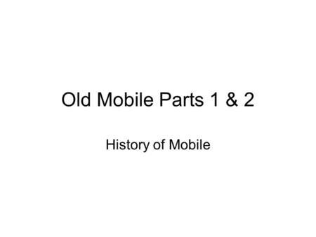 Old Mobile Parts 1 & 2 History of Mobile. Colonial Race in America: 1607 English in Jamestown.