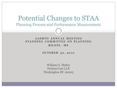 AASHTO ANNUAL MEETING STANDING COMMITTEE ON PLANNING BILOXI, MS OCTOBER 30, 2010 Potential Changes to STAA Planning Process and Performance Measurement.