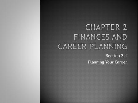 Section 2.1 Planning Your Career.  Do you want a job or career?  Work Week Time Analysis Work Week Time Analysis.