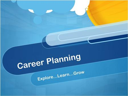 Career Planning INTRODUCTION Explore…Learn…Grow.