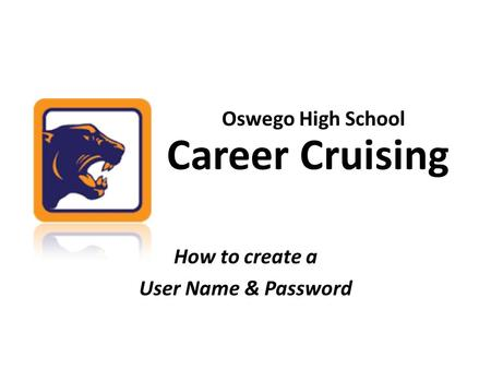 Career Cruising How to create a User Name & Password Oswego High School.