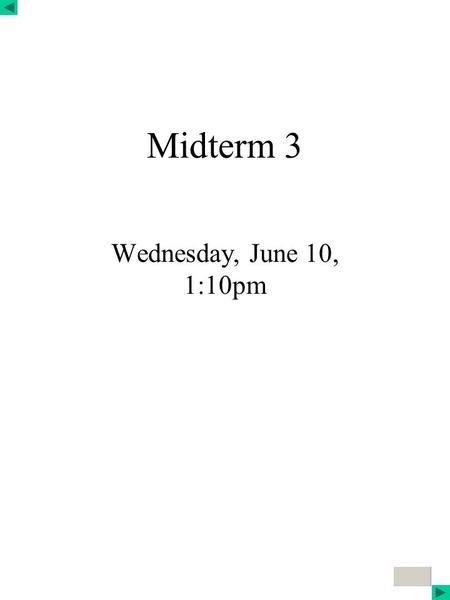 Click to edit Master title style Midterm 3 Wednesday, June 10, 1:10pm.