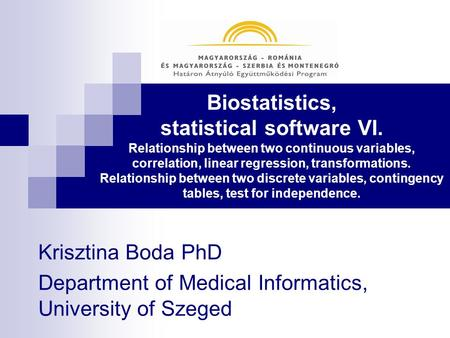 Biostatistics, statistical software VI. Relationship between two continuous variables, correlation, linear regression, transformations. Relationship between.