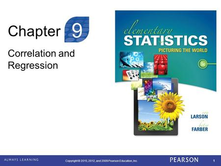 Copyright © 2015, 2012, and 2009 Pearson Education, Inc. 1 Chapter Correlation and Regression 9.