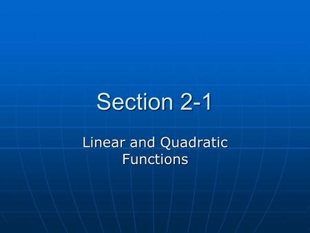 Section 2-1 Linear and Quadratic Functions. Section 2-1 polynomial functions polynomial functions linear functions linear functions rate of change rate.