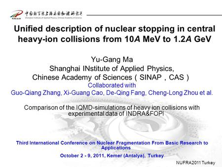 Unified description of nuclear stopping in central heavy-ion collisions from 10A MeV to 1.2A GeV Yu-Gang Ma Shanghai INstitute of Applied Physics, Chinese.