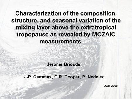 Characterization of the composition, structure, and seasonal variation of the mixing layer above the extratropical tropopause as revealed by MOZAIC measurements.