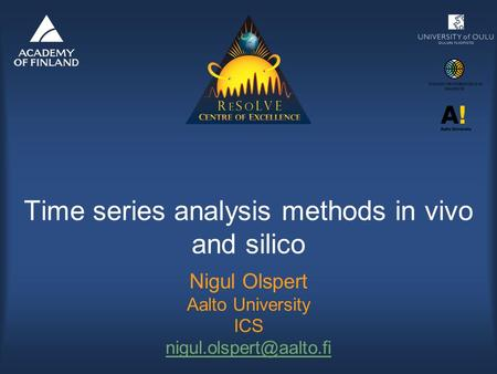 Time series analysis methods in vivo and silico Nigul Olspert Aalto University ICS