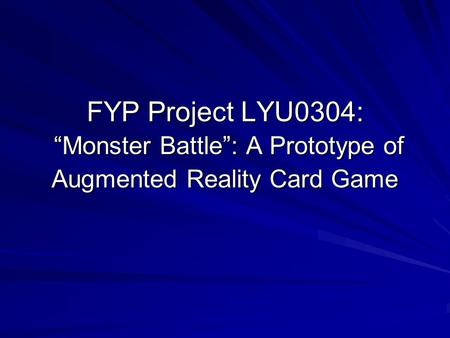 "FYP Project LYU0304: ""Monster Battle"": A Prototype of Augmented Reality Card Game."
