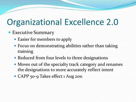 Organizational Excellence 2.0 Executive Summary Easier for members to apply Focus on demonstrating abilities rather than taking training Reduced from four.