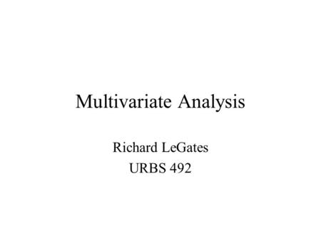 Multivariate Analysis Richard LeGates URBS 492. The Elaboration Model History –Developed by Paul Lazarfeld at Columbia in 1946 –Based on Stouffers' research.