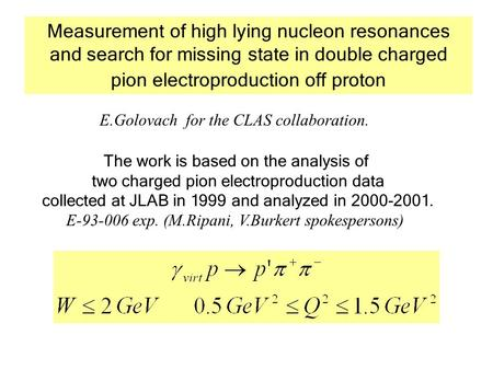 Measurement of high lying nucleon resonances and search for missing state in double charged pion electroproduction off proton E.Golovach for the CLAS collaboration.