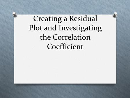 Creating a Residual Plot and Investigating the Correlation Coefficient.