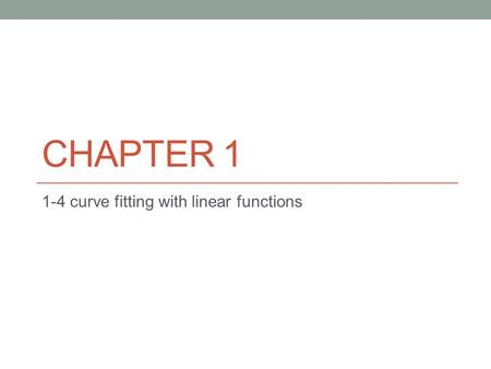 CHAPTER 1 1-4 curve fitting with linear functions.
