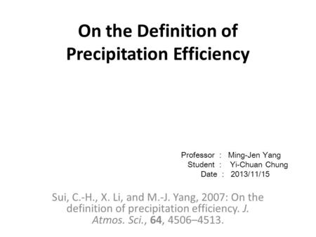 On the Definition of Precipitation Efficiency Sui, C.-H., X. Li, and M.-J. Yang, 2007: On the definition of precipitation efficiency. J. Atmos. Sci., 64,