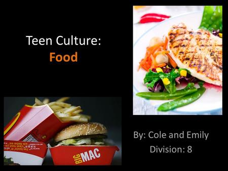 Teen Culture: Food By: Cole and Emily Division: 8.