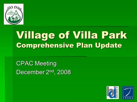 Village of Villa Park Comprehensive Plan Update CPAC Meeting December 2 nd, 2008.