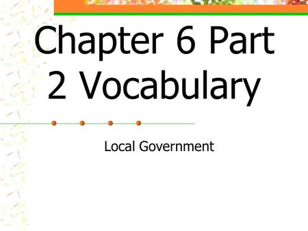 Chapter 6 Part 2 Vocabulary Local Government. land and permanent structures on the land real property.