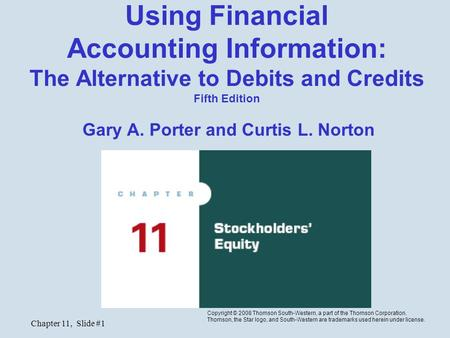 Chapter 11, Slide #1 Using Financial Accounting Information: The Alternative to Debits and Credits Fifth Edition Gary A. Porter and Curtis L. Norton Copyright.