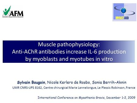 Muscle pathophysiology: Anti-AChR antibodies increase IL-6 production by myoblasts and myotubes in vitro Sylvain Bougoin, Nicole Kerlero de Rosbo, Sonia.