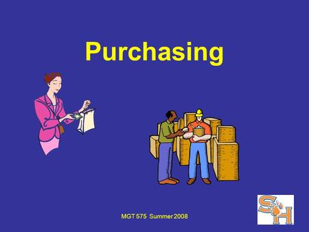 MGT 575 Summer 2008 Purchasing. MGT 575 Summer 2008 Steps in the Purchasing Process Accurate description of desired commodity or service Selection of.