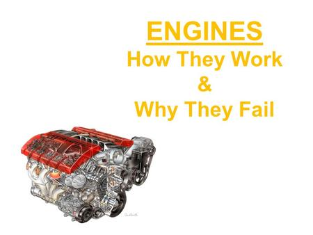 ENGINES How They Work & Why They Fail Classifications Operational design (four-stroke, two-stroke, rotary, etc.) Number of cylinders (four, five, six,