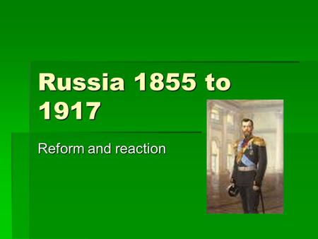 Russia 1855 to 1917 Reform and reaction. Russia in 1855 TTTTsar – autocracy BBBBackward country and very large PPPPeasants, serfdom and aristocracy.