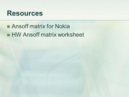 Resources Ansoff matrix for Nokia HW Ansoff matrix worksheet.