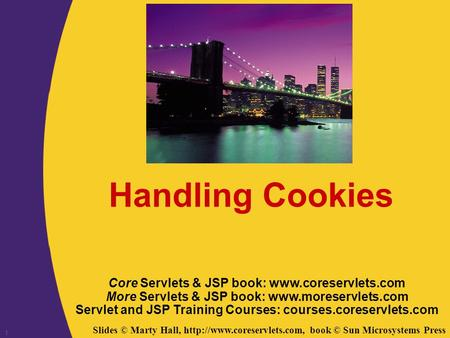 Slides © Marty Hall,  book © Sun Microsystems Press 1 Handling Cookies Core Servlets & JSP book:  More.