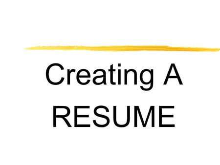 "Creating A RESUME. What is a resume? A resume is a summary of your academic background, employment background, and job qualifications. ""Your resume is."