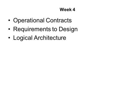 Week 4 Operational Contracts Requirements to Design Logical Architecture.